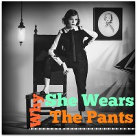 WHY SHE WEARS THE PANTS