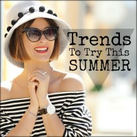 TRENDS TO TRY THIS SUMMER 15/16