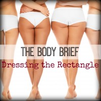 THE BODY BRIEF: DRESSING THE RECTANGLE