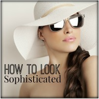 HOW TO LOOK SOPHISTICATED