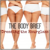 BODY BRIEF: DRESSING THE HOURGLASS