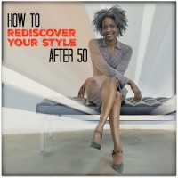 HOW TO REDISCOVER YOUR STYLE AFTER 50