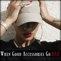 WHEN GOOD ACCESSORIES GO BAD