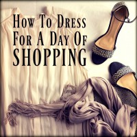 HOW TO DRESS FOR A DAY OF SHOPPING