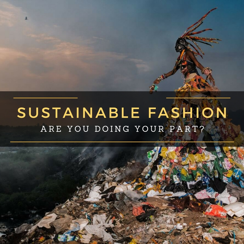 SUSTAINABLE FASHION…are you doing your part?