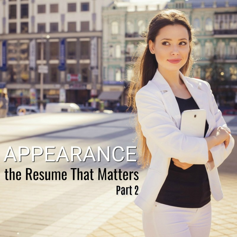 APPEARANCE: The Resume that Matters – Pt 2