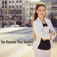 APPEARANCE: The Resume that Matters – Pt 3