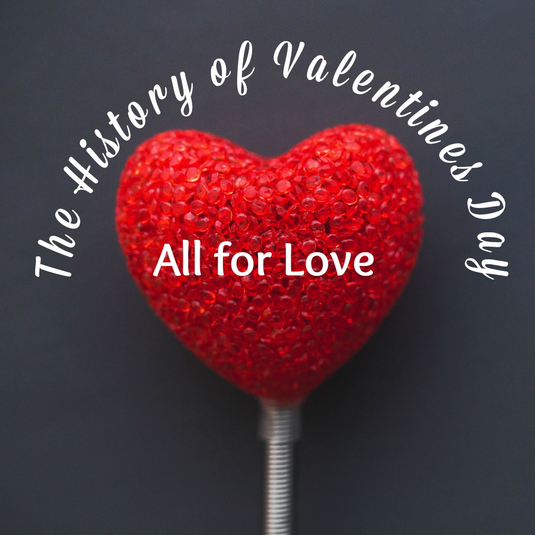 ALL FOR LOVE: A History of Valentines Day