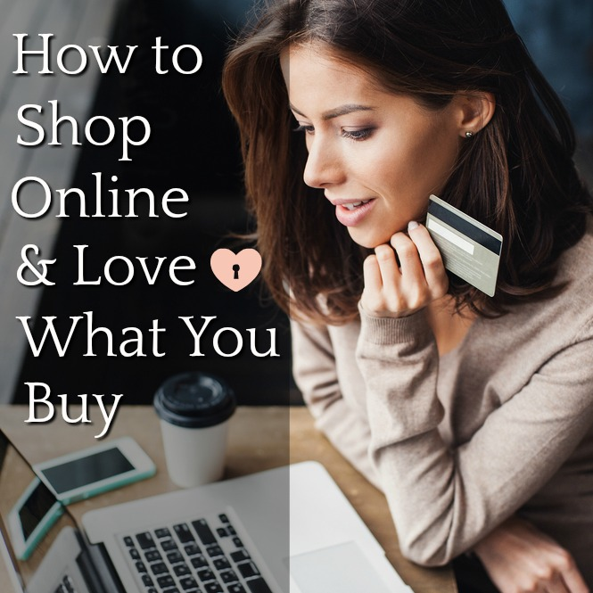 HOW TO SHOP ONLINE & LOVE WHAT YOU BUY