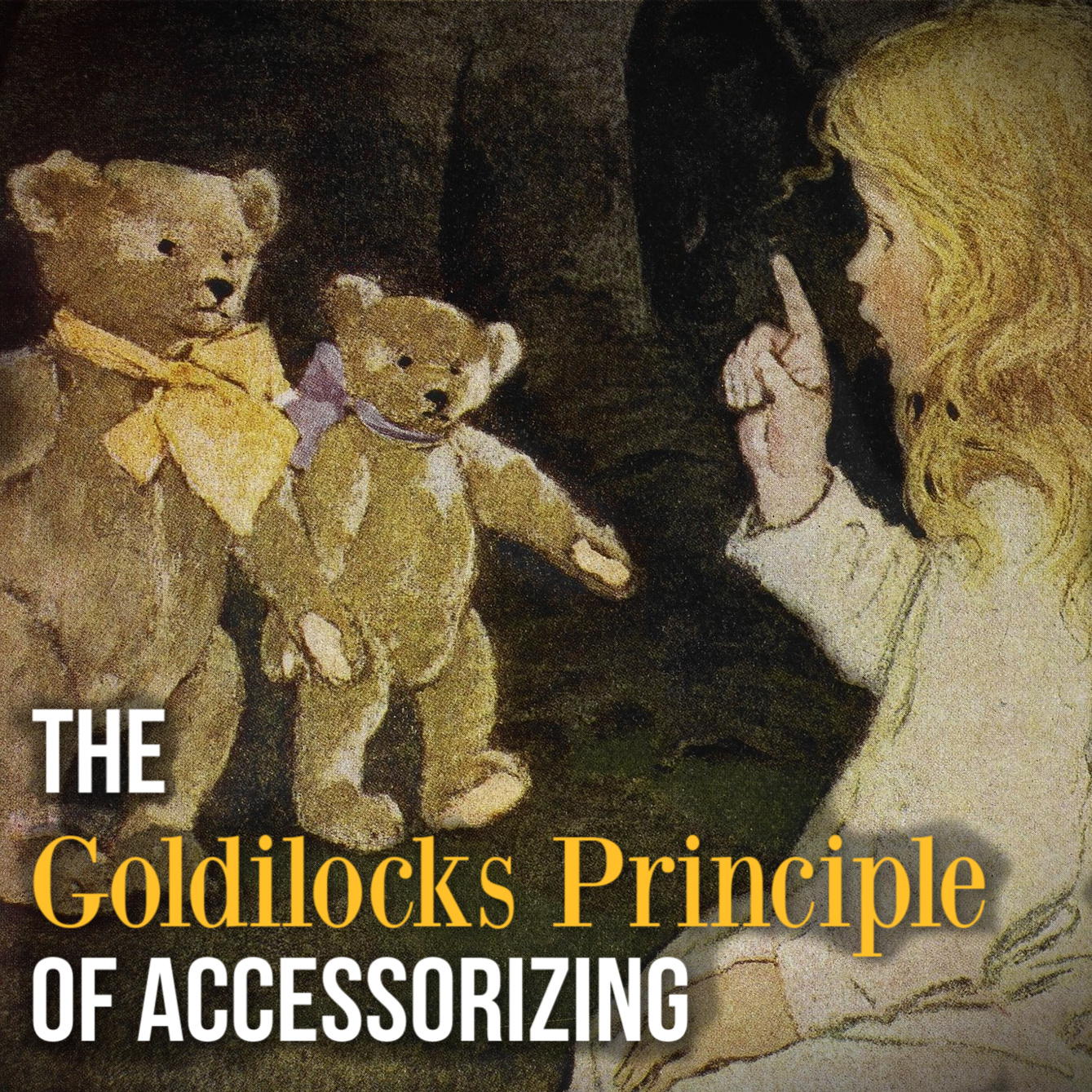 THE GOLDILOCKS PRINCIPLE OF ACCESSORIZING